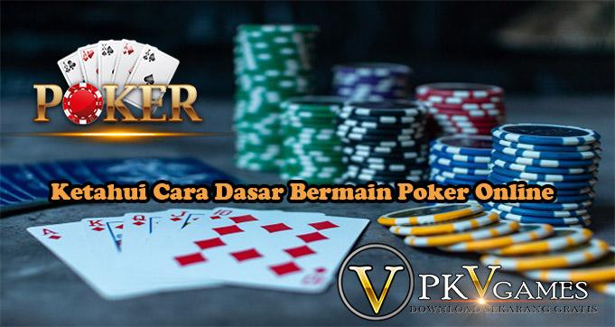 Ketahui Cara Dasar Bermain Poker Online