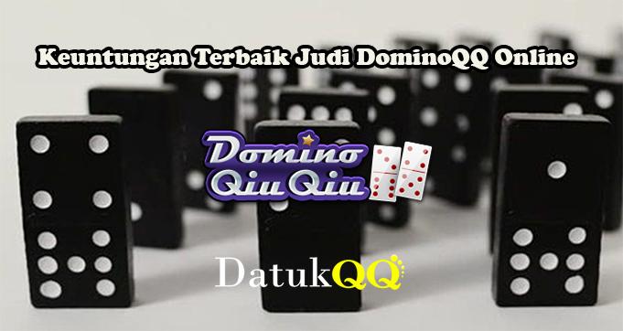 Keuntungan Terbaik Judi DominoQQ Online