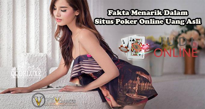 Fakta Menarik Dalam Situs Poker Online Uang Asli