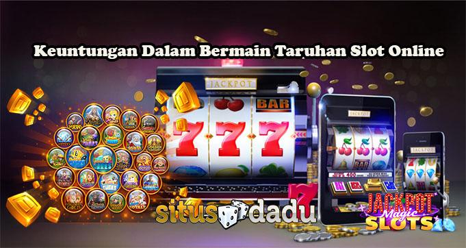 Keuntungan Dalam Bermain Taruhan Slot Online